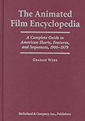 The Animated Film Encyclopedia: A Complete Guide to American Shorts, Features and Sequences, 1900-1979 by Graham Webb (2000-05-03)
