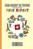 Mon Carnet de Voyage Pour Enfant Suisse: Journal de Voyage   102 pages, 15,24 cm x 22,86 cm   Pour accompagner les enfants durant leur séjour...