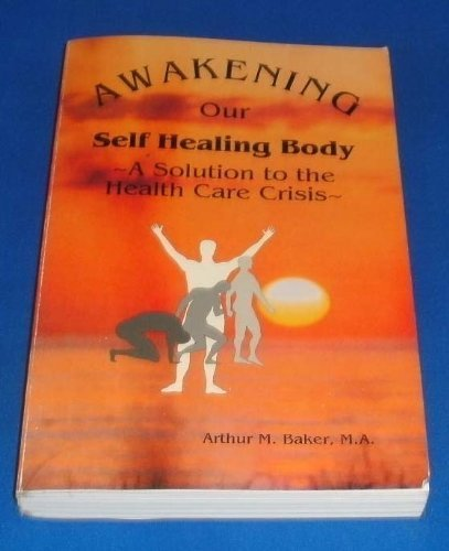 Awakening Our Self-Healing Body-: A Solution to the Health Care Crisis