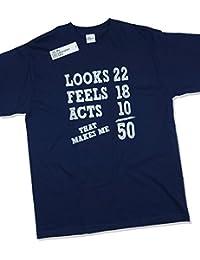 Looks 22, Feels 18, Acts 10 - That Makes Me 50 - Cadeau d'anniversaire 50 ans T-Shirt
