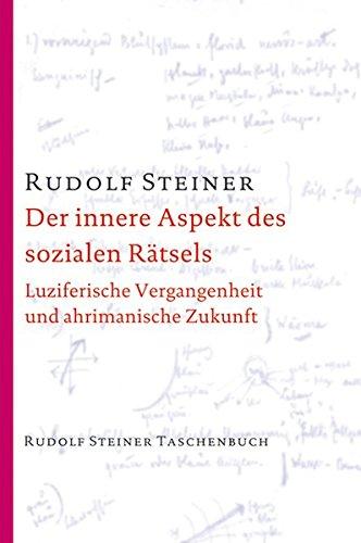 Der innere Aspekt des sozialen Rätsels: Luziferische Vergangenheit und ahrimanische Zukunft (Rudolf Steiner Taschenbücher aus dem Gesamtwerk)