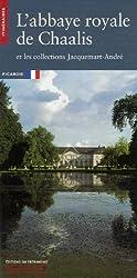 L'abbaye royale de Chaalis : Et les collections Jacquemart-André