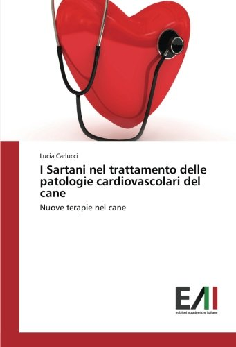 I Sartani nel trattamento delle patologie cardiovascolari del cane: Nuove terapie nel cane por Lucia Carlucci
