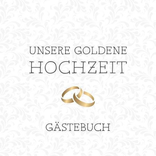 Unsere Goldene Hochzeit Gästebuch Zum 50 Hochzeitstag Wunderbar Für Das Eintragen Von Lieben Glückwünschen Sprüche Und Fotos Viel Platz Auf 60
