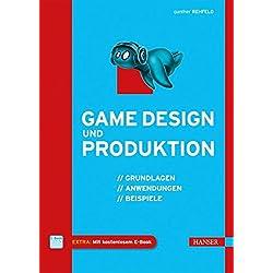 Game Design und Produktion: Grundlagen, Anwendungen und Beispiele