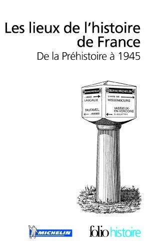 Les lieux de l'histoire de France: De la Préhistoire à 1945