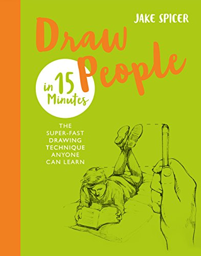 Draw People in 15 Minutes: Amaze your friends with your drawing skills (Draw in 15 Minutes Book 4) (English Edition) por Jake Spicer
