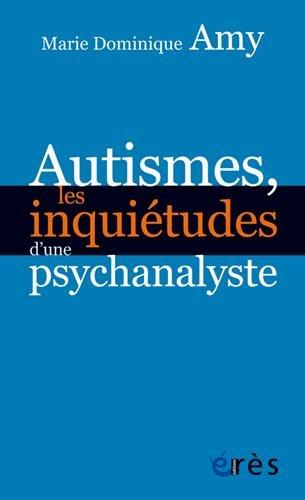 Autismes, les inquiétudes d'une psychanalyste : Les dangers des approches standards