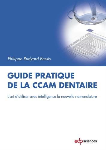 Guide pratique de la CCAM dentaire : L'art d'utiliser avec intelligence la nouvelle nomenclature