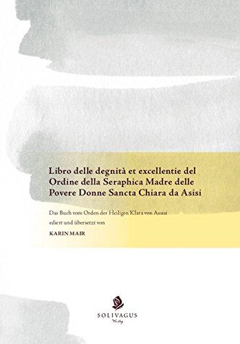 Libro delle degnità et excellentie del Ordine della Seraphica Madre delle Povere Donne Sancta Chiara da Asisi: Das Buch vom Orden der Heiligen Klara von Assisi