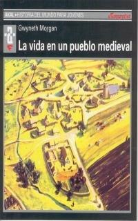 La vida en un pueblo medieval: 21 (Historia del mundo para jóvenes)