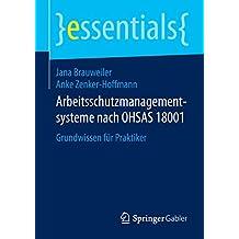Arbeitsschutzmanagementsysteme nach OHSAS 18001: Grundwissen für Praktiker (essentials)
