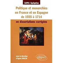 Politiques et monarchies en France et en Espagne de 1555 à 1714 en dissertations corrigées