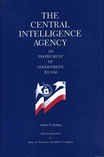 [The Central Intelligence Agency: An Instrument of Government, to 1950] (By: Arthur Burr Darling) [published: June, 2007]