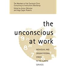 The Unconscious at Work: Individual and Organizational Stress in the Human Services by Anton Obholzer (Editor), Dr Vega Zagier Roberts (Editor), and Members of the Tavistock Clinic 'Consulting to Institutions' Workshop (Editor) (11-Aug-1994) Paperback