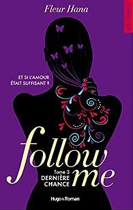 Follow me, tome 3 : Dernière chance par Fleur Hana