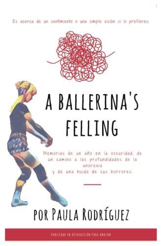 A ballerina's feeling: Es acerca de un sentimiento o una simple visión si lo prefieres.: Volume 1 (Crónicas de una vida) por Paula Rodríguez Sánchez