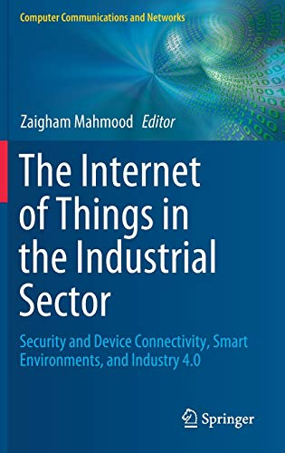 The Internet of Things in the Industrial Sector: Security and Device Connectivity, Smart Environments, and Industry 4.0 (Computer Communications and Networks)