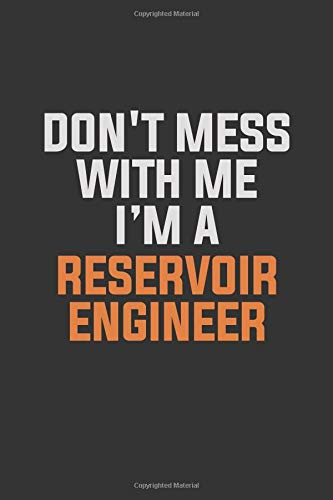 Don't Mess With Me I Am A Reservoir Engineer: Inspirational life quote blank lined Notebook 6x9 matte finish (Reservoir Engineer)