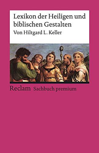 Lexikon der Heiligen und biblischen Gestalten: Legende und Darstellung in der bildenden Kunst (Reclams Universal-Bibliothek)