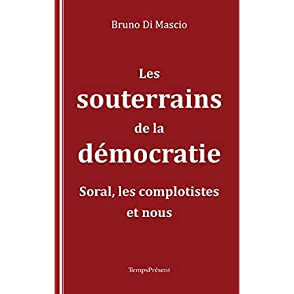 Les souterrains de la démocratie: Soral, les complotistes et nous