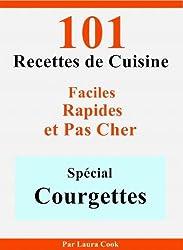 Spécial Courgettes: 101 Délicieuses Recettes de Cuisine Faciles, Rapides et Pas Cher
