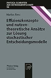 Effizienzkonzepte und nutzentheoretische Anstze zur Lsung stochastischer Entscheidungsmodelle (Physica-Schriften zur Betriebswirtschaft)