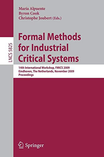 Formal Methods for Industrial Critical Systems: 14th International Workshop, F.M.I.C.S. 2009, Eindhoven, The Netherlands, November 2-3, 2009, ... Notes in Computer Science, Band 5825)