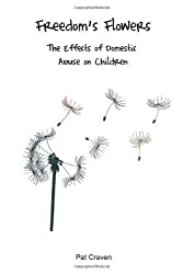 By Mrs Pat Craven - Freedom's Flowers: The Effects of Domestic Abuse on Children.