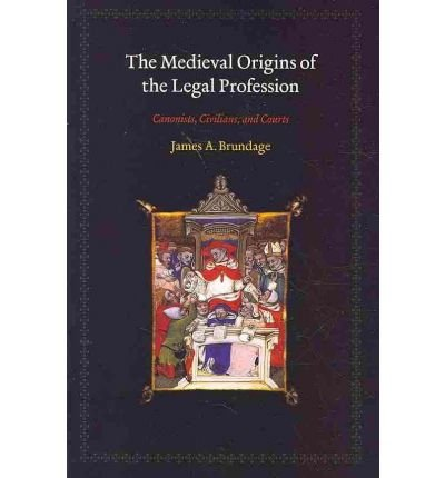 By Brundage, James A. ( Author ) [ The Medieval Origins of the Legal Profession: Canonists, Civilians, and Courts By Apr-2010 Paperback