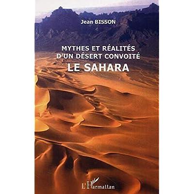 Mythes et réalités d'un désert convoité le Sahara