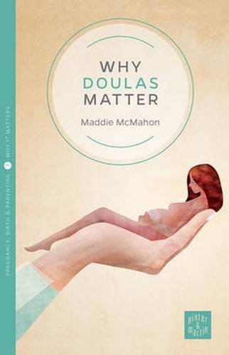 Why Doulas Matter (Pinter & Martin Why it Matters: 3)
