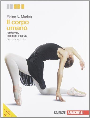Corpo umano. Anatomia, fisiologia e salute. Per le Scuole superiori. Con espansione online