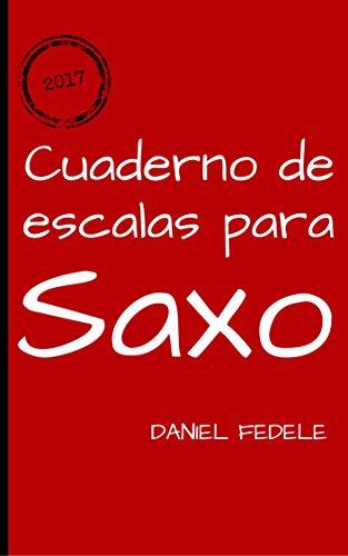 Cuaderno de escalas para saxo: guía rápida para aprender todas las escalas de jazz por Daniel Fedele
