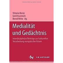 Medialität und Gedächtnis. Interdisziplinäre Beiträge zur kulturellen Verarbeitung europäischer Krisen