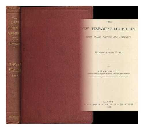 The New Testament scriptures : their claims, history, and authority ; being the Croall lectures for 1882 / by A.H. Charteris [ Bible. Appendix. New Testament. Miscellaneous ]