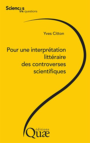 Pour une interprétation littéraire des controverses scientifiques (Sciences en questions) par Yves Citton