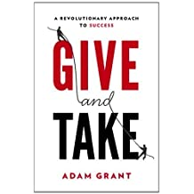 Give and Take: A Revolutionary Approach to Success by Grant Ph.D., Adam M. (2013) Hardcover