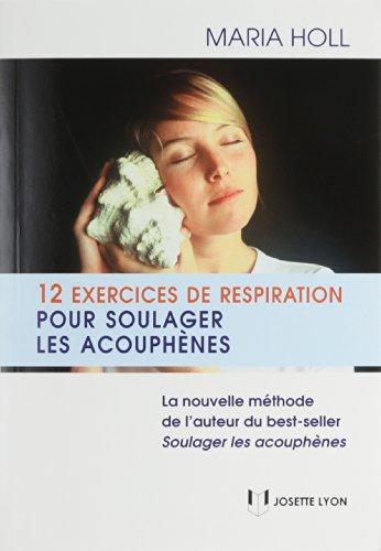 12 exercices de respiration pour soulager les acouphènes : La nouvelle méthode de l'auteur du best seller Soulager les acouphènes