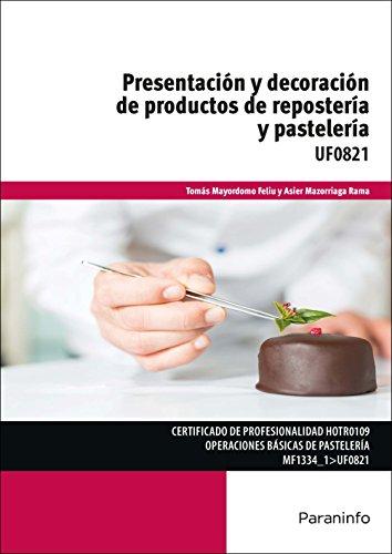 Presentación y decoración de productos de repostería y pastelería (Cp - Certificado Profesionalidad) por TOMÁS MAYORDOMO FELIU