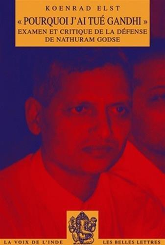 """""""Pourquoi j'ai tué Gandhi"""": Examen et critique de la défense de Nathuram Godse"""