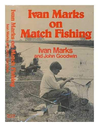 Ivan Marks on match fishing / [by] Ivan Marks and John Goodwin