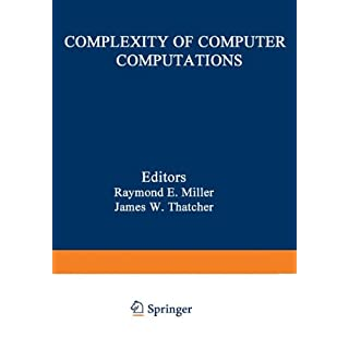 Complexity of Computer Computations: Proceedings of a symposium on the Complexity of Computer Computations, held March 20-22, 1972, at the IBM Thomas ... Program, (The IBM Research Symposia Series)