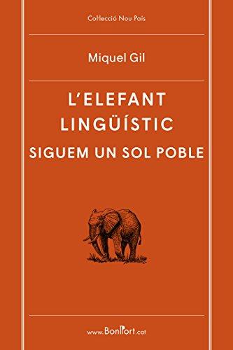 L'elefant lingüístic. Siguem un sol poble (Col·lecció Nou País Book 4) (Catalan Edition) por Miquel Gil