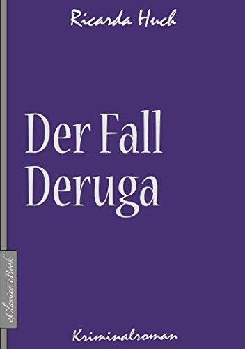 Ricarda Huch: Der Fall Deruga (Kriminalroman)