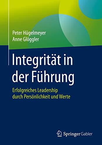 Integrität in der Führung: Erfolgreiches Leadership durch Persönlichkeit und Werte