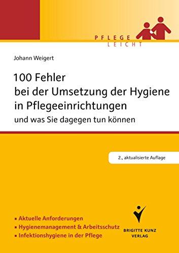 100 Fehler bei der Umsetzung der Hygiene in Pflegeeinrichtungen: und was Sie dagegen tun können. Aktuelle Anforderungen. Hygienemanagement & Arbeitsschutz. ... in der Pflege. (Pflege leicht) (Organisation Gebäude)