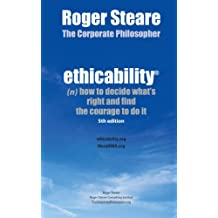 Ethicability: (n) How to Decide What's Right and Find the Courage to Do It