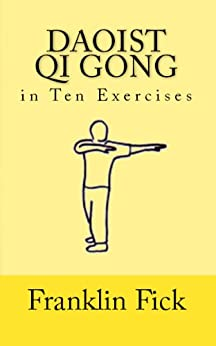 Daoist Qi Gong in Ten Exercises by [Fick, Franklin]