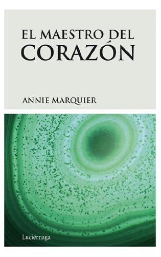El maestro del corazón (FILOSOFIAS Y RELIGIONES) por Annie Marquier